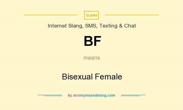 What does BF mean? It stands for Bisexual Female
