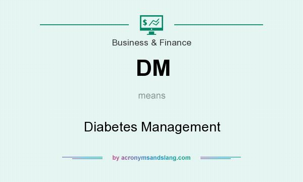 What does DM mean? It stands for Diabetes Management