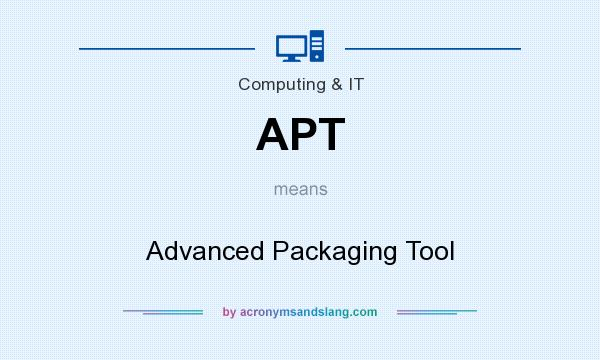 What does APT mean? It stands for Advanced Packaging Tool