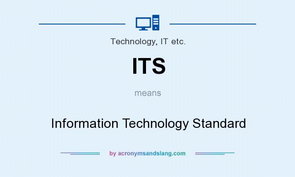 What does ITS mean? It stands for Information Technology Standard