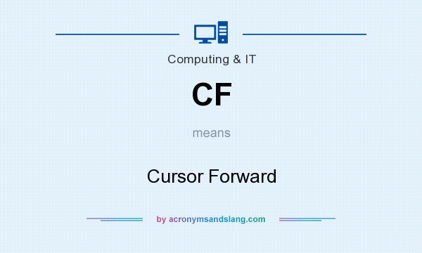 What does CF mean? It stands for Cursor Forward