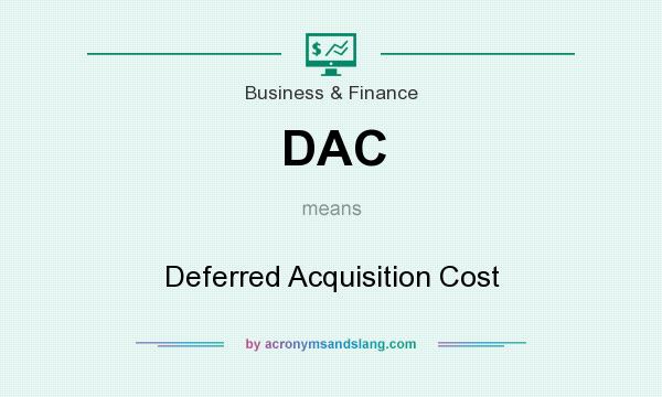 What does DAC mean? It stands for Deferred Acquisition Cost