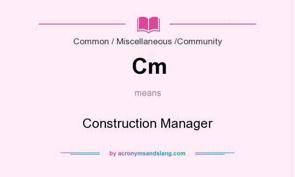 What does Cm mean? It stands for Construction Manager