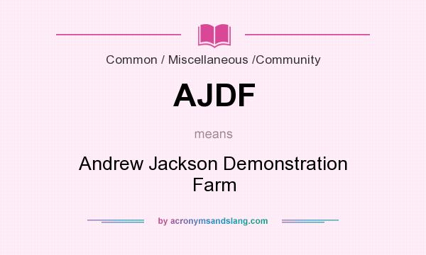 What does AJDF mean? It stands for Andrew Jackson Demonstration Farm