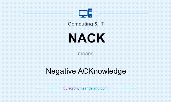 What does NACK mean? It stands for Negative ACKnowledge