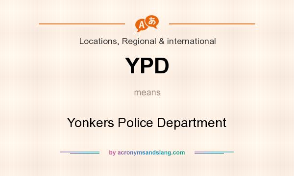 What does YPD mean? It stands for Yonkers Police Department