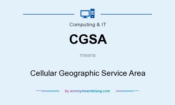 What does CGSA mean? It stands for Cellular Geographic Service Area
