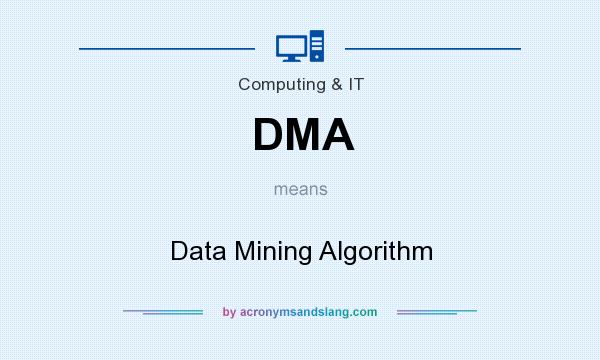 What does DMA mean? It stands for Data Mining Algorithm