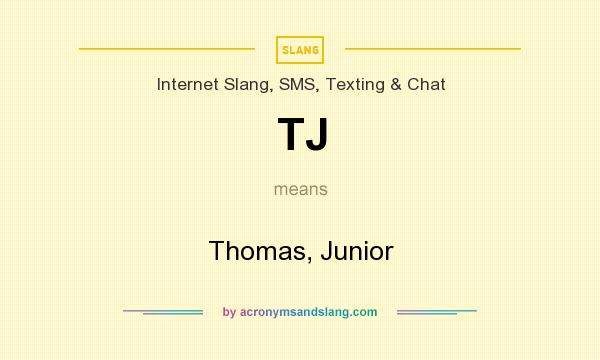 What does TJ mean? It stands for Thomas, Junior
