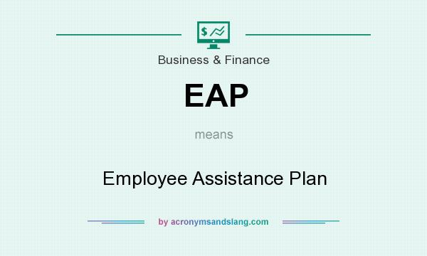 What does EAP mean? It stands for Employee Assistance Plan