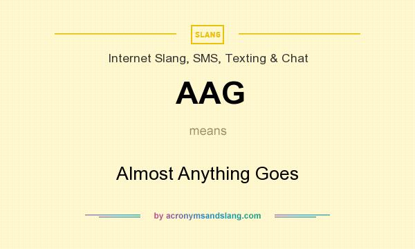What does AAG mean? It stands for Almost Anything Goes