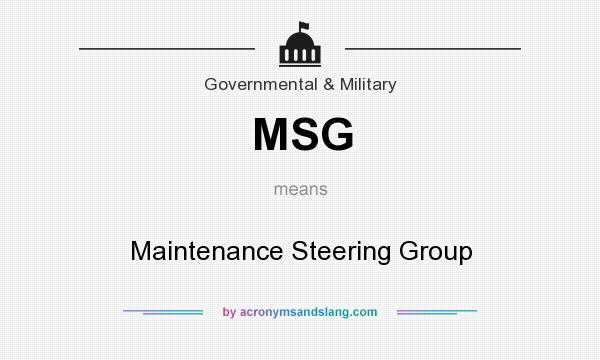 What does MSG mean? It stands for Maintenance Steering Group