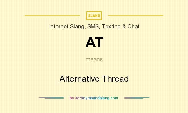 What does AT mean? It stands for Alternative Thread