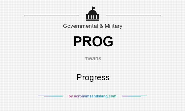 What does PROG mean? It stands for Progress