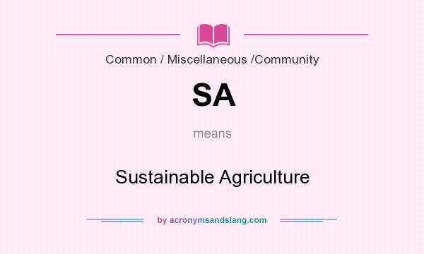 What does SA mean? It stands for Sustainable Agriculture