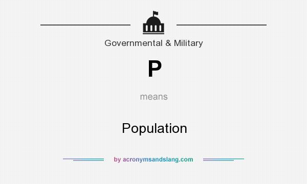 What does P mean? It stands for Population