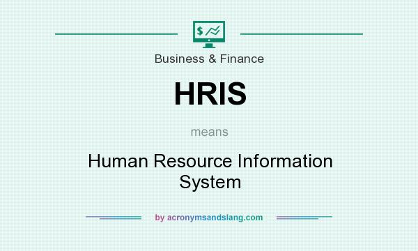 What does HRIS mean? It stands for Human Resource Information System