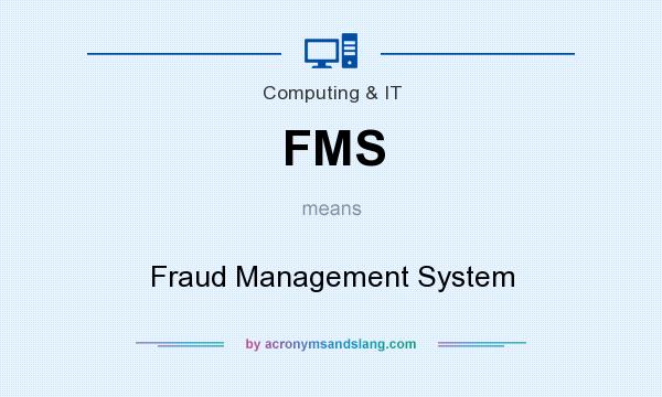 What does FMS mean? It stands for Fraud Management System