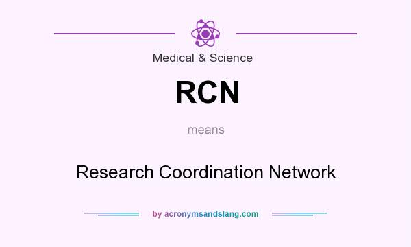 What does RCN mean? It stands for Research Coordination Network