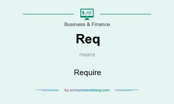 What does Req mean? It stands for Require