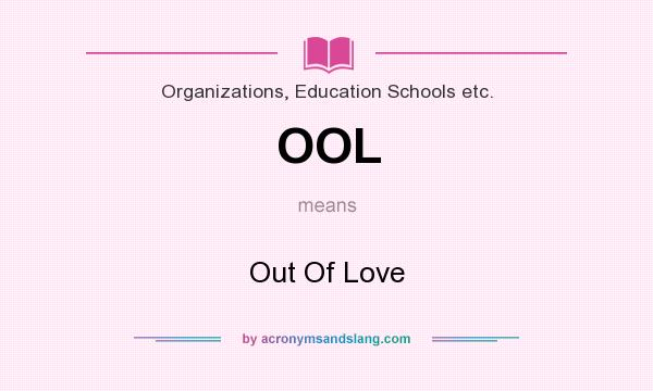 What does OOL mean? It stands for Out Of Love