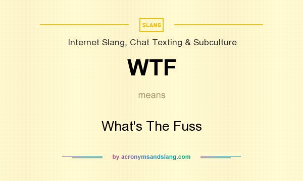 What does WTF mean? It stands for What`s The Fuss