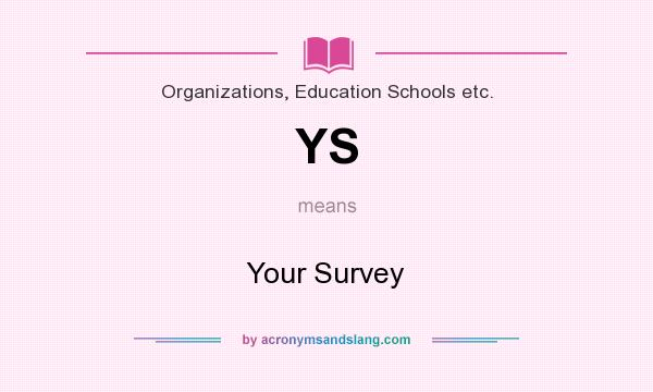 What does YS mean? It stands for Your Survey