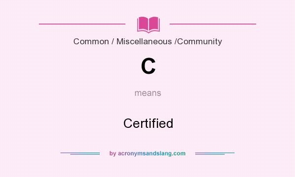 What does C mean? It stands for Certified