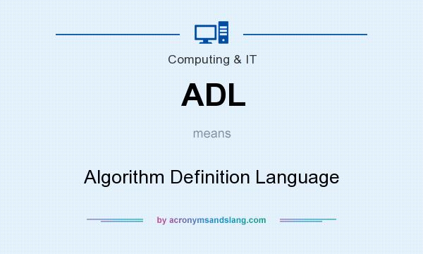 What does ADL mean? It stands for Algorithm Definition Language