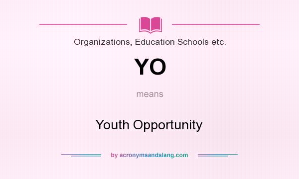 What does YO mean? It stands for Youth Opportunity