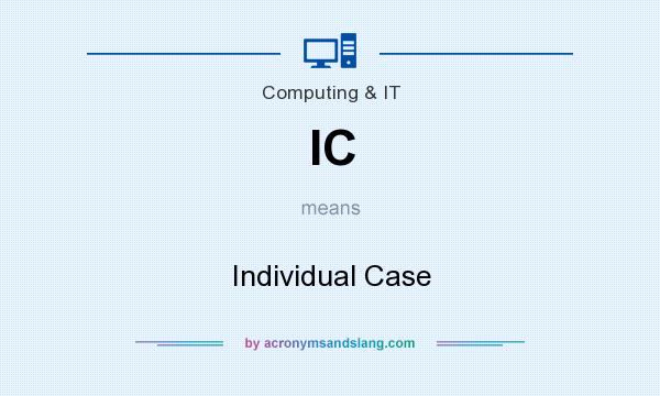 What does IC mean? It stands for Individual Case