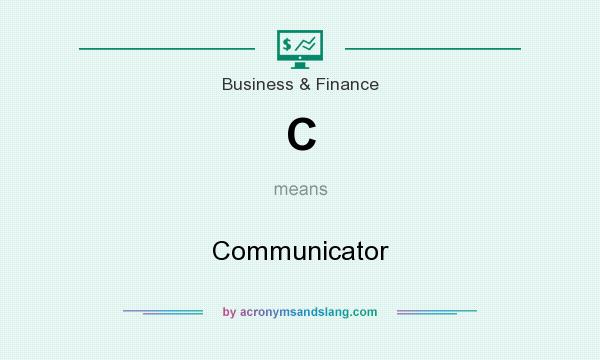 What does C mean? It stands for Communicator