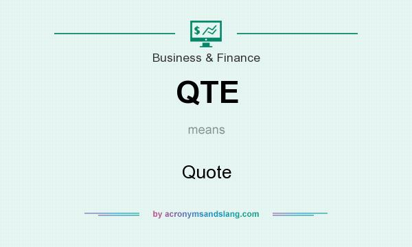 What does QTE mean? It stands for Quote