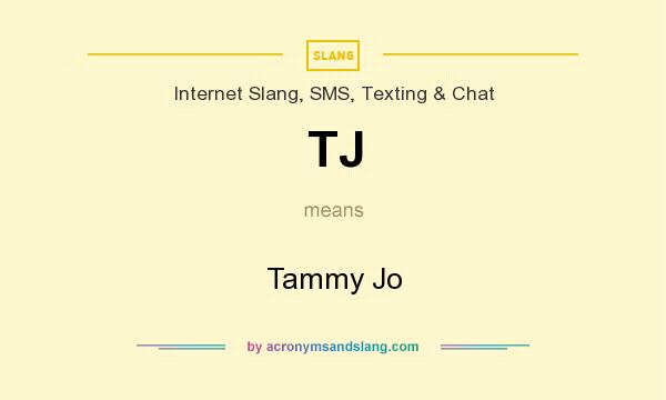 What does TJ mean? It stands for Tammy Jo