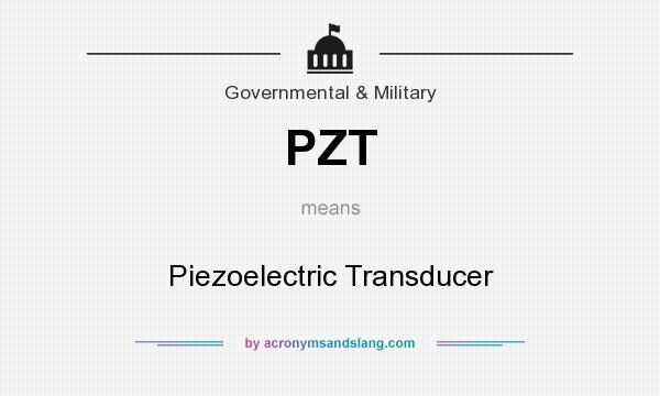 What does PZT mean? It stands for Piezoelectric Transducer