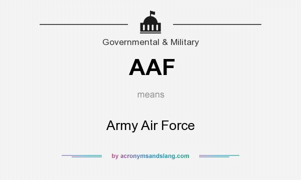 What does AAF mean? It stands for Army Air Force
