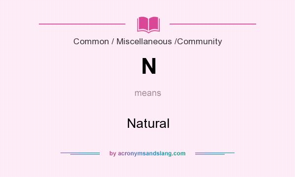 What does N mean? It stands for Natural