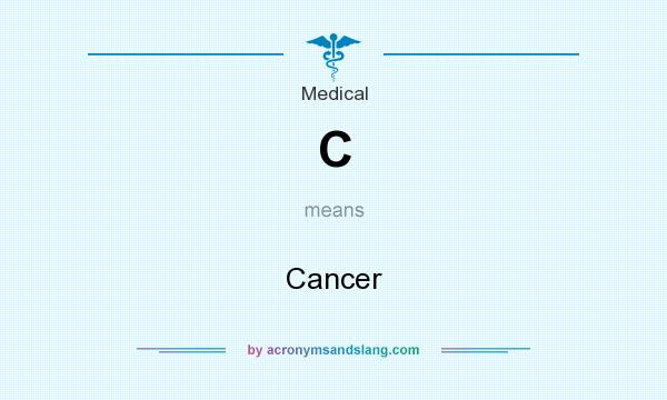What does C mean? It stands for Cancer
