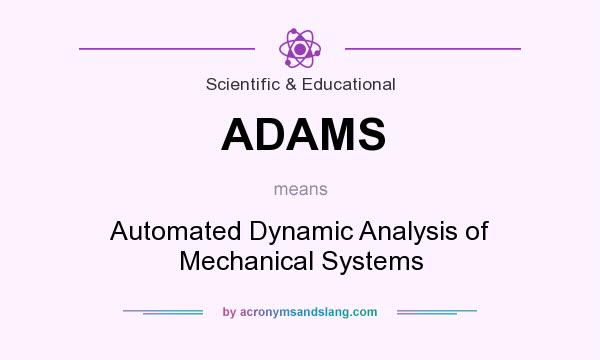 What does ADAMS mean? It stands for Automated Dynamic Analysis of Mechanical Systems