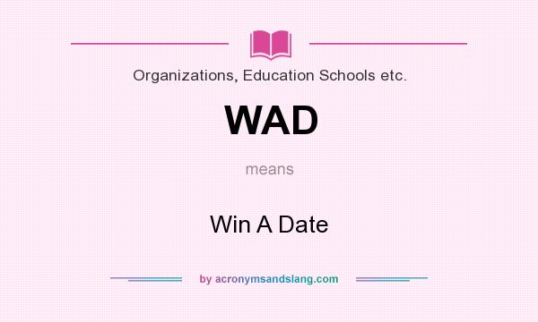 What does WAD mean? It stands for Win A Date