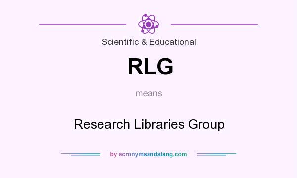 What does RLG mean? It stands for Research Libraries Group