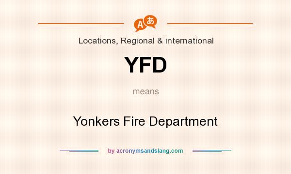 What does YFD mean? It stands for Yonkers Fire Department