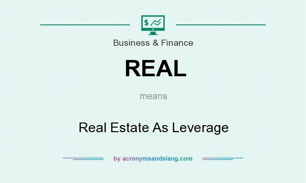 What does REAL mean? It stands for Real Estate As Leverage