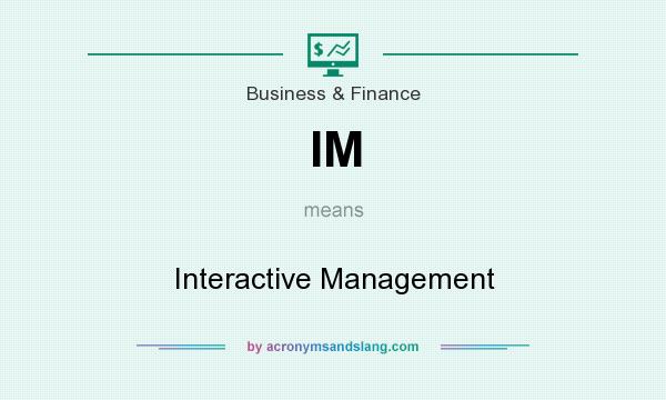 What does IM mean? It stands for Interactive Management