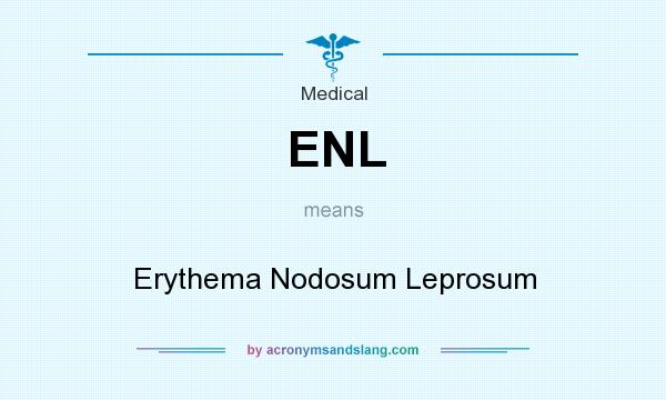 What does ENL mean? It stands for Erythema Nodosum Leprosum