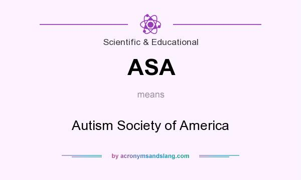 What does ASA mean? It stands for Autism Society of America