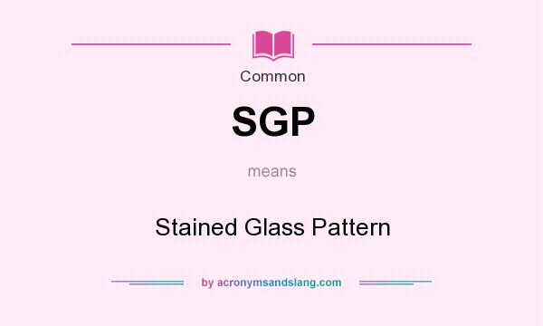 What does SGP mean? It stands for Stained Glass Pattern