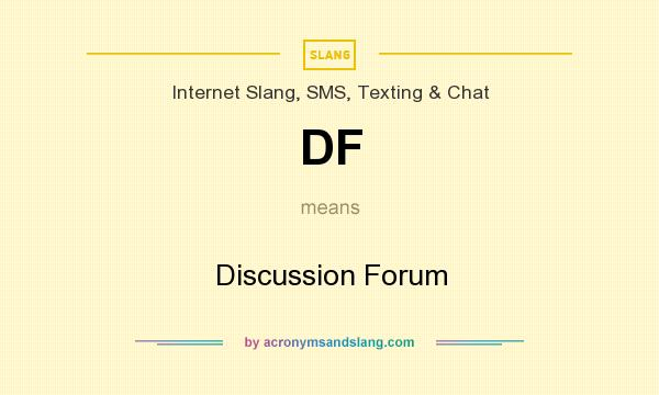 What does DF mean? It stands for Discussion Forum