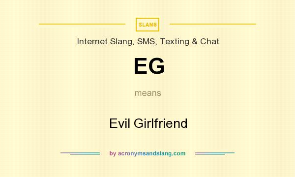 What does EG mean? It stands for Evil Girlfriend