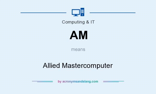 What does AM mean? It stands for Allied Mastercomputer